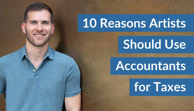 10 Reasons Artists Should Use Accountants for Taxes