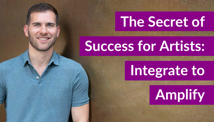 The Secret Success for Artists: Integrate to Amplify